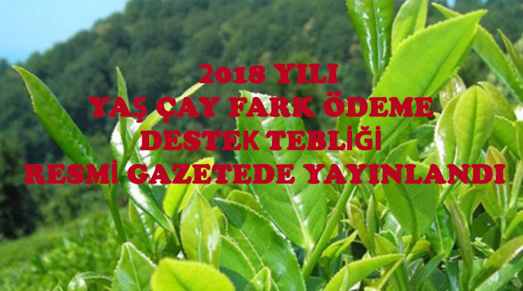 2018 YILI YAŞ ÇAY FARK  ÖDEME DESTEK TEBLİĞİ